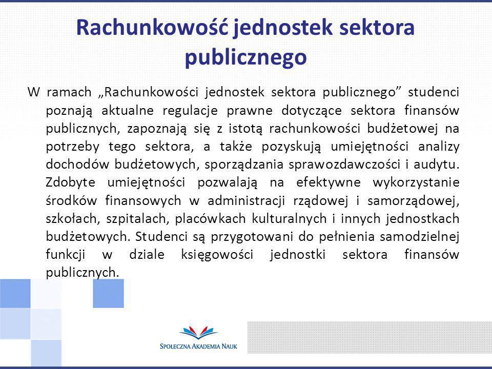 W ramach Rachunkowości jednostek sektora publicznego studenci poznają aktualne regulacje prawne dotyczące sektora finansów publicznych, zapoznają się
