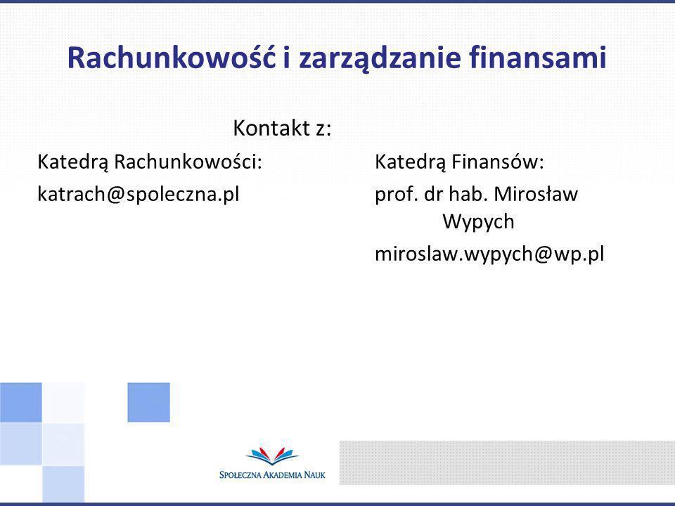 Kontakt z: Katedrą Rachunkowości:Katedrą Finansów: katrach@spoleczna.plprof. dr hab. Mirosław Wypych miroslaw.wypych@wp.pl Rachunkowość i zarządzanie