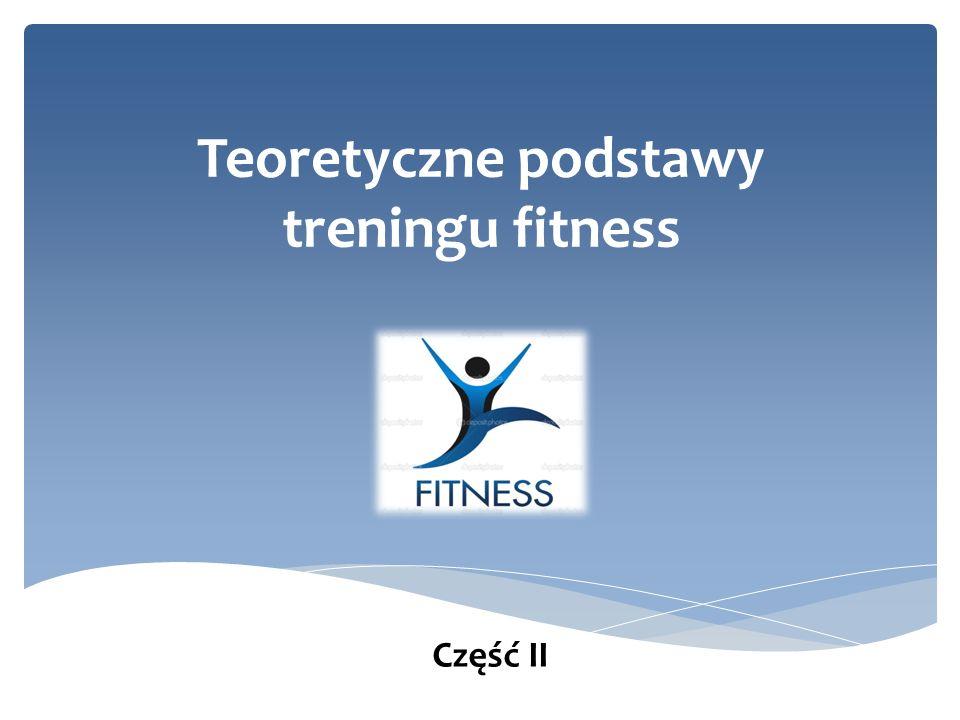 Teoretyczne podstawy treningu fitness Część II