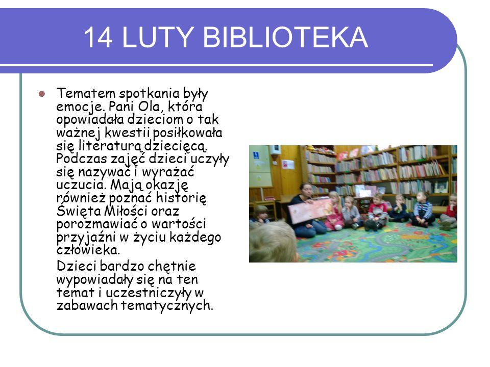 14 LUTY BIBLIOTEKA Tematem spotkania były emocje. Pani Ola, która opowiadała dzieciom o tak ważnej kwestii posiłkowała się literaturą dziecięcą. Podcz