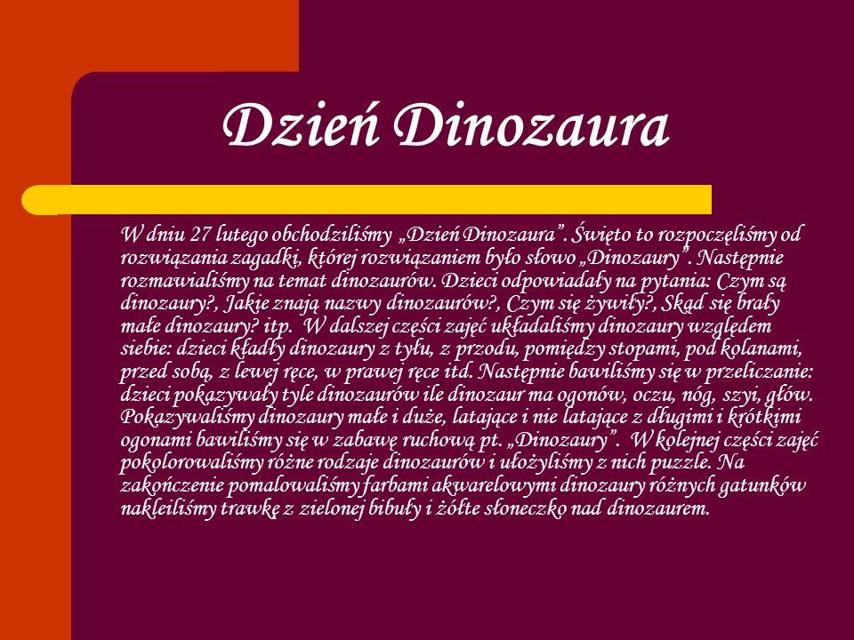 Dzień Dinozaura W dniu 27 lutego obchodziliśmy Dzień Dinozaura. Święto to rozpoczęliśmy od rozwiązania zagadki, której rozwiązaniem było słowo Dinozau