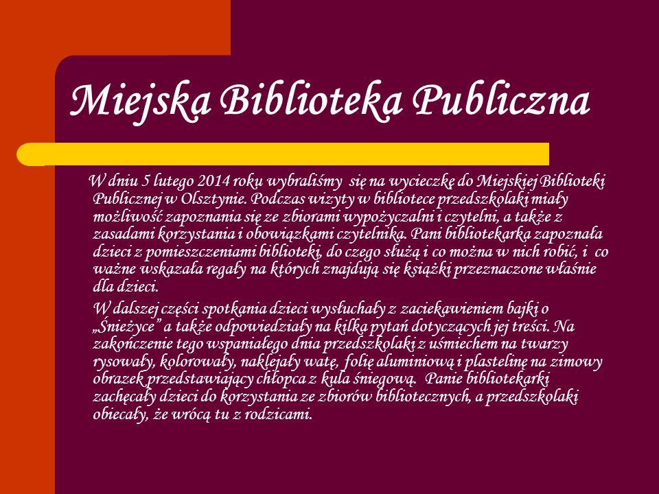 Miejska Biblioteka Publiczna W dniu 5 lutego 2014 roku wybraliśmy się na wycieczkę do Miejskiej Biblioteki Publicznej w Olsztynie. Podczas wizyty w bi