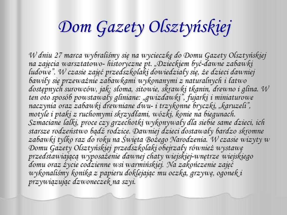 Dom Gazety Olsztyńskiej W dniu 27 marca wybraliśmy się na wycieczkę do Domu Gazety Olsztyńskiej na zajęcia warsztatowo- historyczne pt. Dzieckiem być-