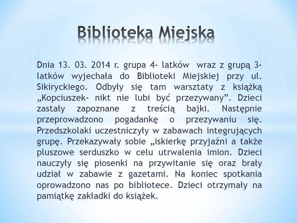 Dnia 13. 03. 2014 r. grupa 4- latków wraz z grupą 3- latków wyjechała do Biblioteki Miejskiej przy ul. Sikiryckiego. Odbyły się tam warsztaty z książk