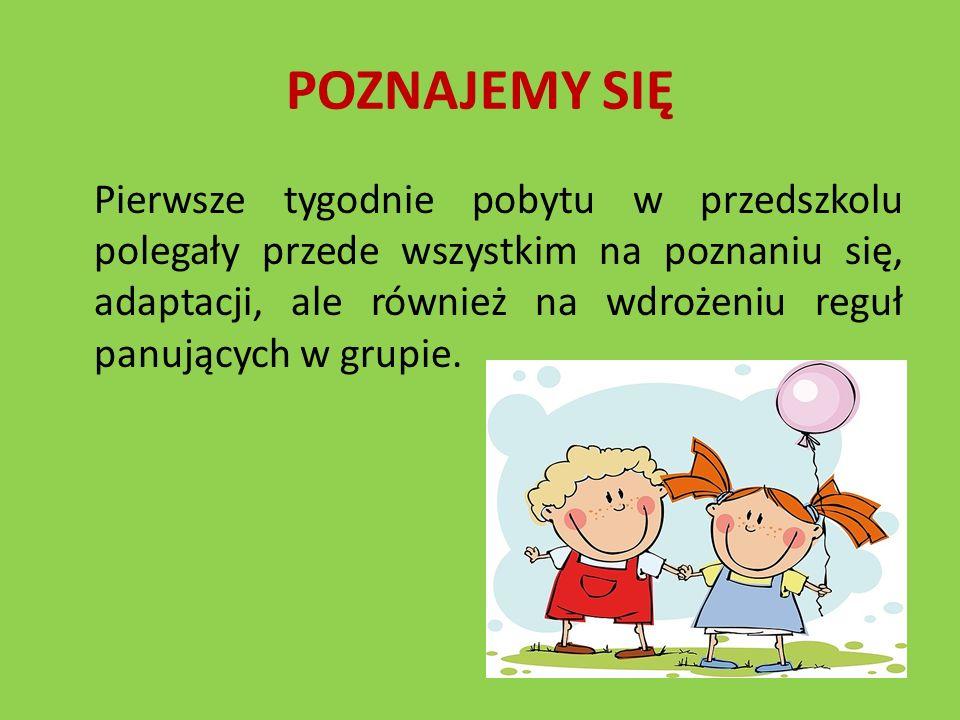 POZNAJEMY SIĘ Pierwsze tygodnie pobytu w przedszkolu polegały przede wszystkim na poznaniu się, adaptacji, ale również na wdrożeniu reguł panujących w