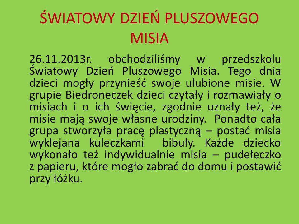 ŚWIATOWY DZIEŃ PLUSZOWEGO MISIA 26.11.2013r. obchodziliśmy w przedszkolu Światowy Dzień Pluszowego Misia. Tego dnia dzieci mogły przynieść swoje ulubi