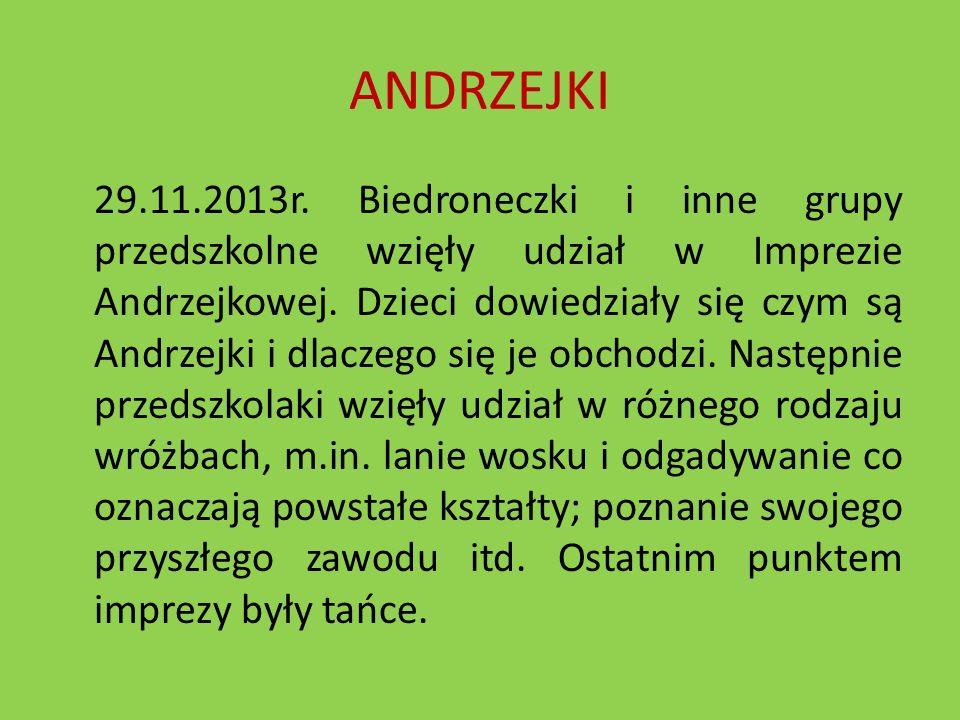 ANDRZEJKI 29.11.2013r. Biedroneczki i inne grupy przedszkolne wzięły udział w Imprezie Andrzejkowej. Dzieci dowiedziały się czym są Andrzejki i dlacze