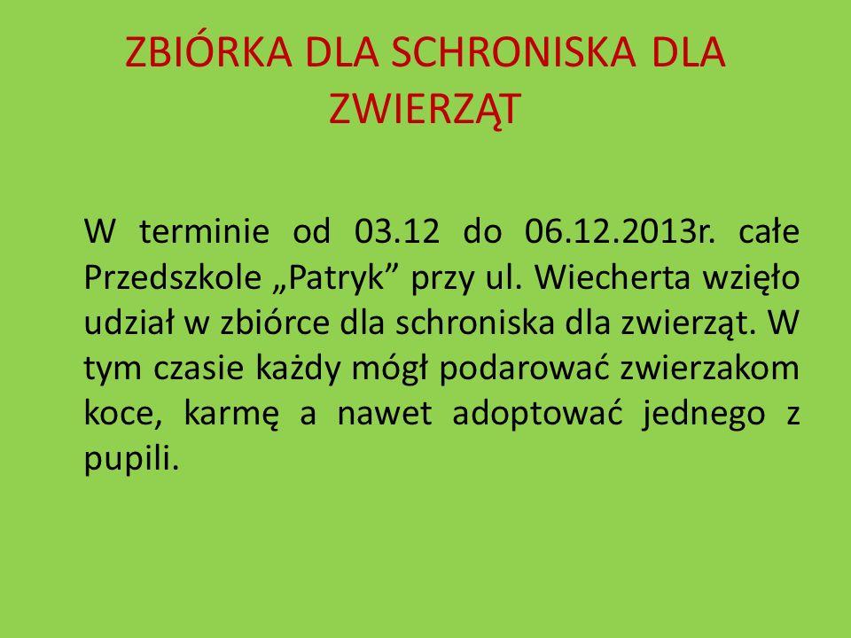 ZBIÓRKA DLA SCHRONISKA DLA ZWIERZĄT W terminie od 03.12 do 06.12.2013r. całe Przedszkole Patryk przy ul. Wiecherta wzięło udział w zbiórce dla schroni