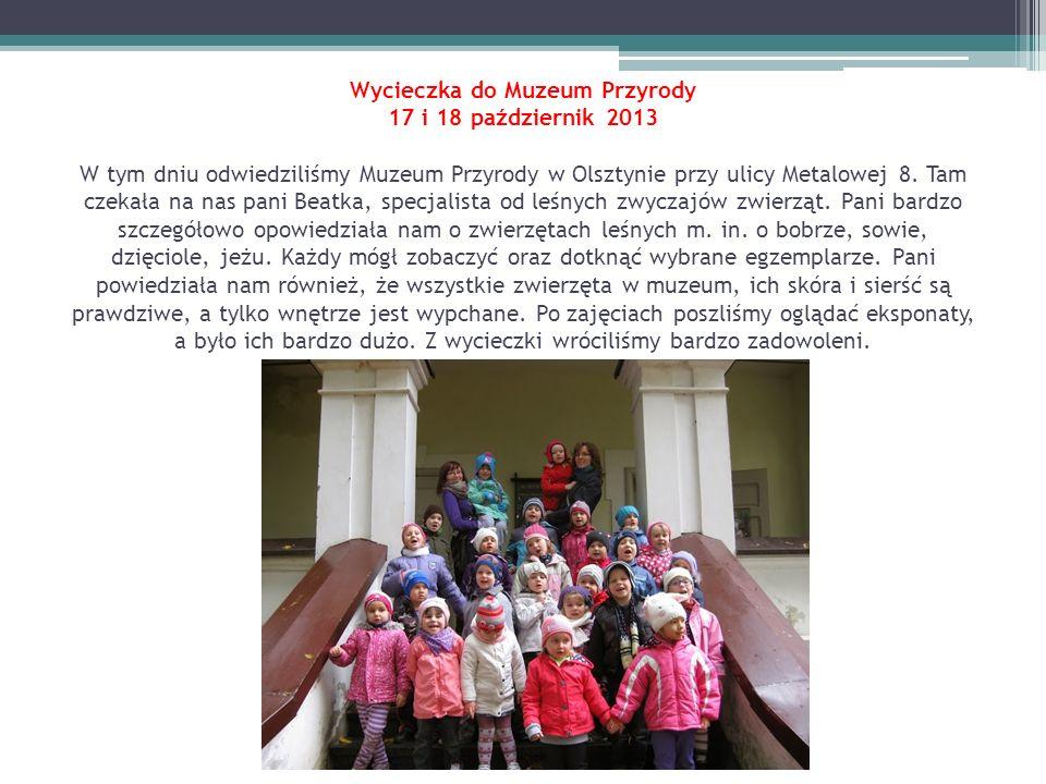 Wycieczka do Muzeum Przyrody 17 i 18 październik 2013 W tym dniu odwiedziliśmy Muzeum Przyrody w Olsztynie przy ulicy Metalowej 8. Tam czekała na nas