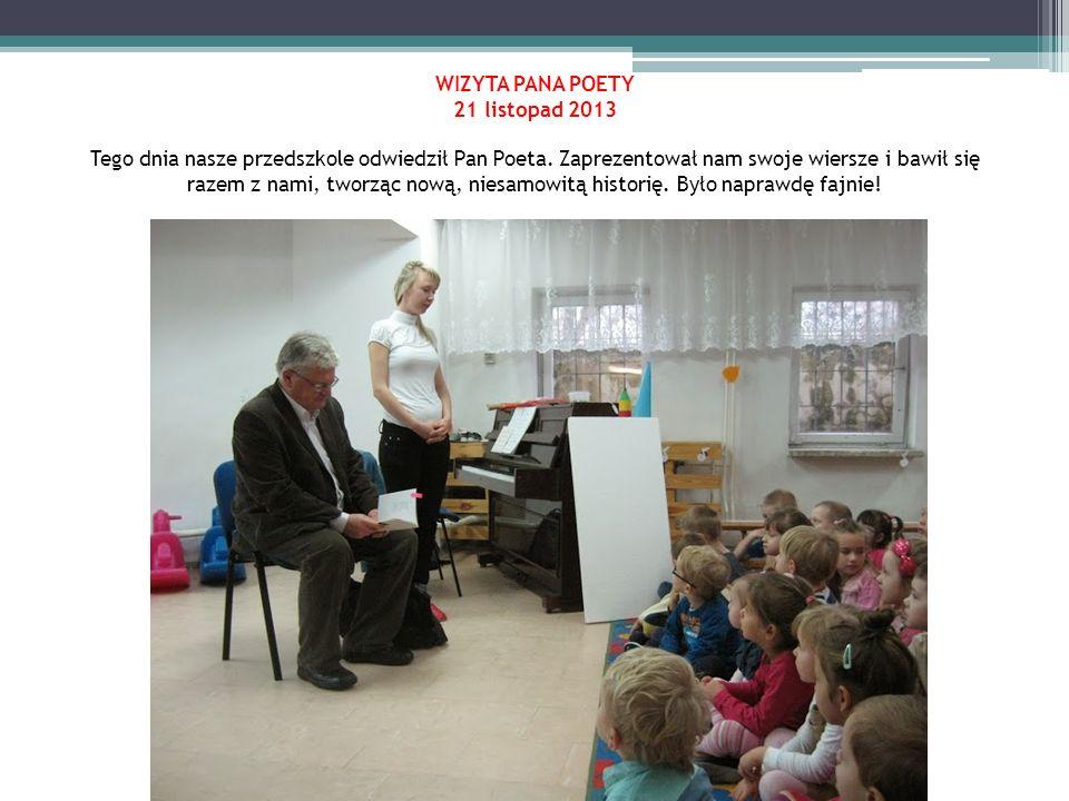 WIZYTA PANA POETY 21 listopad 2013 Tego dnia nasze przedszkole odwiedził Pan Poeta. Zaprezentował nam swoje wiersze i bawił się razem z nami, tworząc