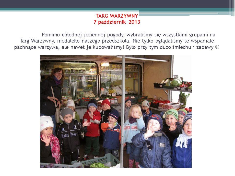 TARG WARZYWNY 7 październik 2013 Pomimo chłodnej jesiennej pogody, wybraliśmy się wszystkimi grupami na Targ Warzywny, niedaleko naszego przedszkola.