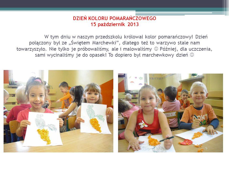 DZIEŃ KOLORU POMARAŃCZOWEGO 15 październik 2013 W tym dniu w naszym przedszkolu królował kolor pomarańczowy! Dzień połączony był ze Świętem Marchewki,