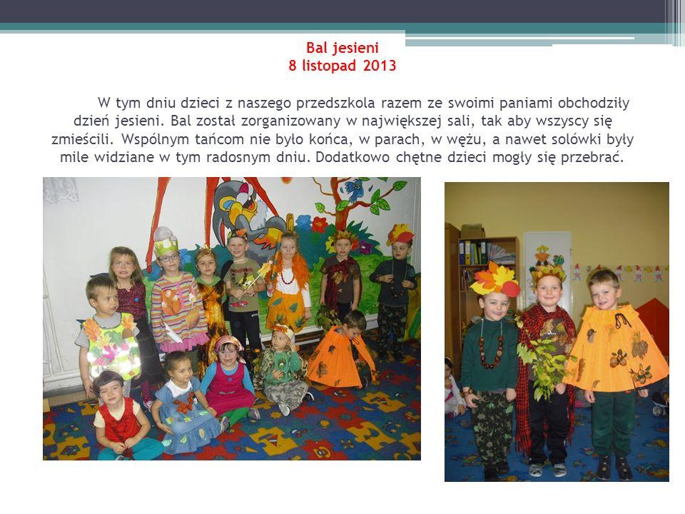 Bal jesieni 8 listopad 2013 W tym dniu dzieci z naszego przedszkola razem ze swoimi paniami obchodziły dzień jesieni. Bal został zorganizowany w najwi