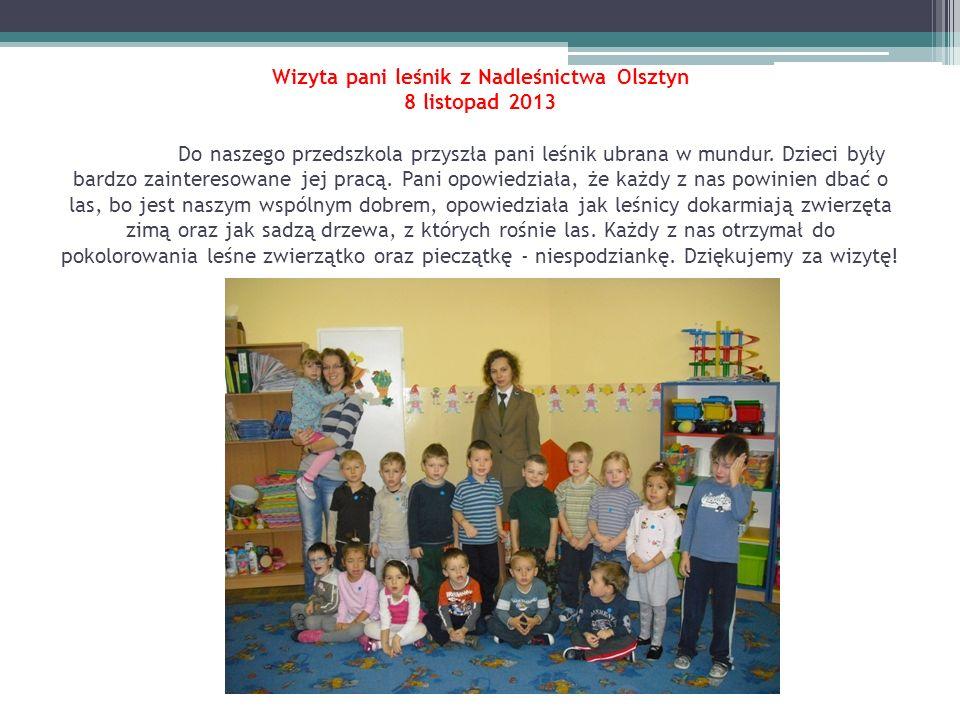 Wizyta pani leśnik z Nadleśnictwa Olsztyn 8 listopad 2013 Do naszego przedszkola przyszła pani leśnik ubrana w mundur. Dzieci były bardzo zainteresowa
