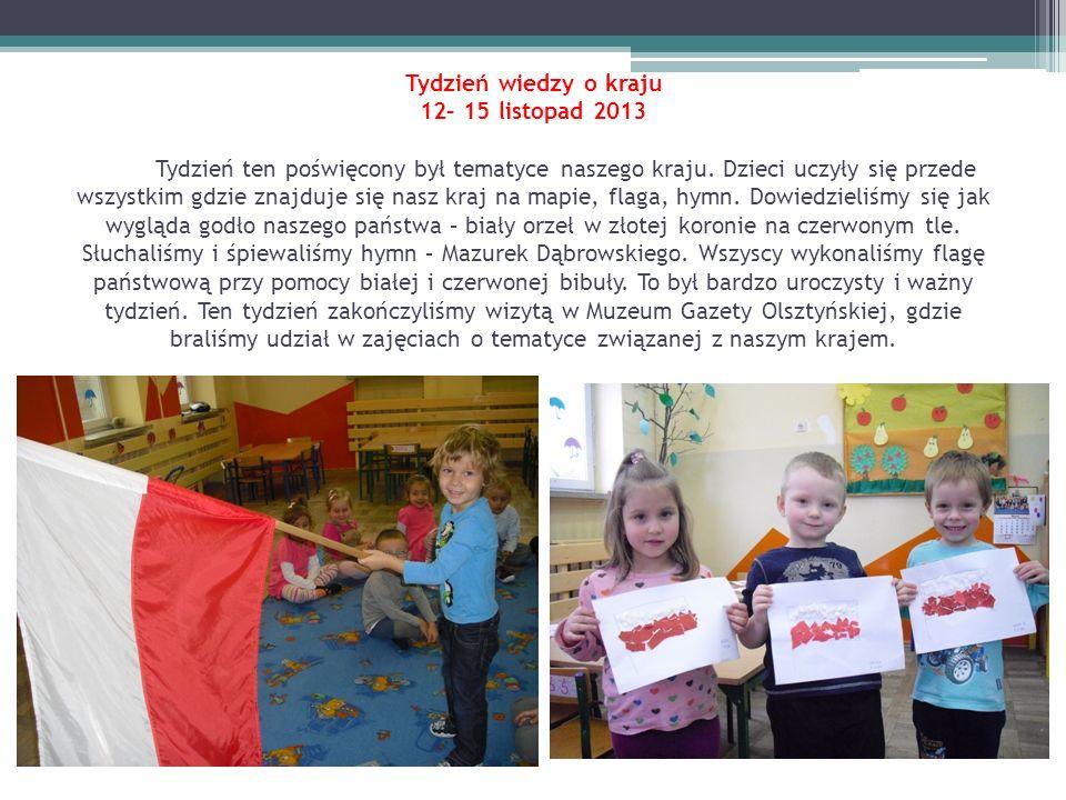 Tydzień wiedzy o kraju 12– 15 listopad 2013 Tydzień ten poświęcony był tematyce naszego kraju. Dzieci uczyły się przede wszystkim gdzie znajduje się n