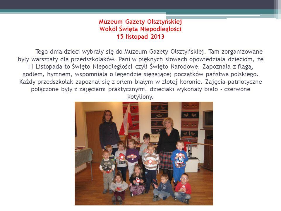 Muzeum Gazety Olsztyńskiej Wokół Święta Niepodległości 15 listopad 2013 Tego dnia dzieci wybrały się do Muzeum Gazety Olsztyńskiej. Tam zorganizowane