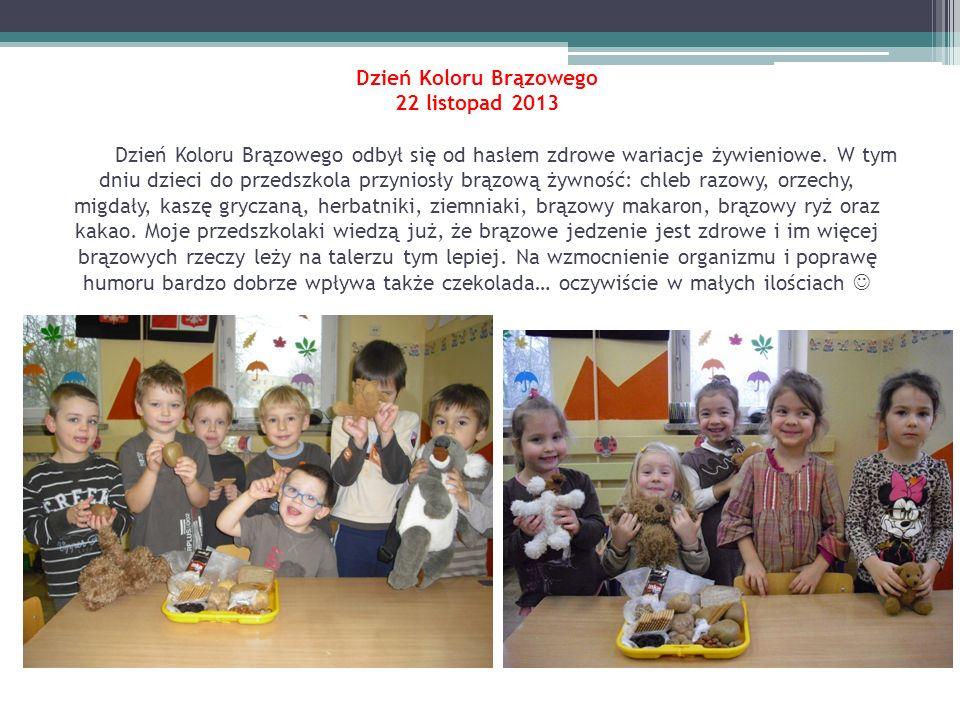 Dzień Koloru Brązowego 22 listopad 2013 Dzień Koloru Brązowego odbył się od hasłem zdrowe wariacje żywieniowe. W tym dniu dzieci do przedszkola przyni