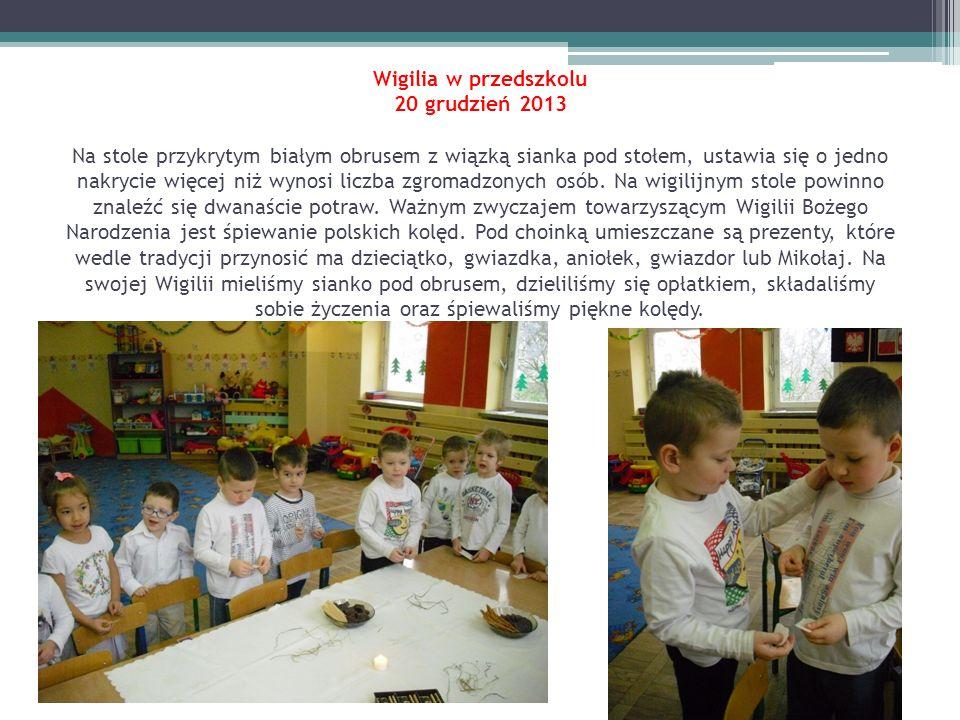 Wigilia w przedszkolu 20 grudzień 2013 Na stole przykrytym białym obrusem z wiązką sianka pod stołem, ustawia się o jedno nakrycie więcej niż wynosi l