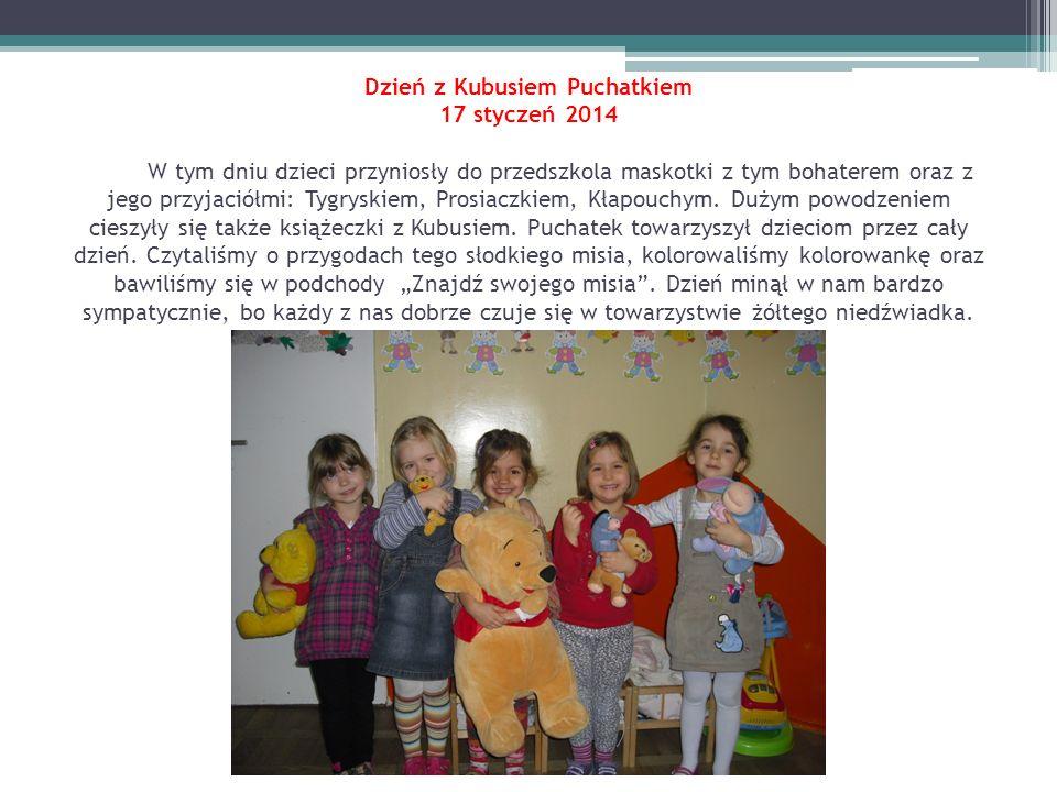 Dzień z Kubusiem Puchatkiem 17 styczeń 2014 W tym dniu dzieci przyniosły do przedszkola maskotki z tym bohaterem oraz z jego przyjaciółmi: Tygryskiem,