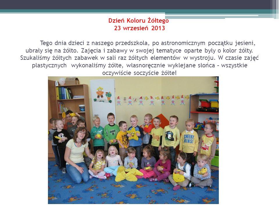 Dzień Koloru Żółtego 23 wrzesień 2013 Tego dnia dzieci z naszego przedszkola, po astronomicznym początku jesieni, ubrały się na żółto. Zajęcia i zabaw