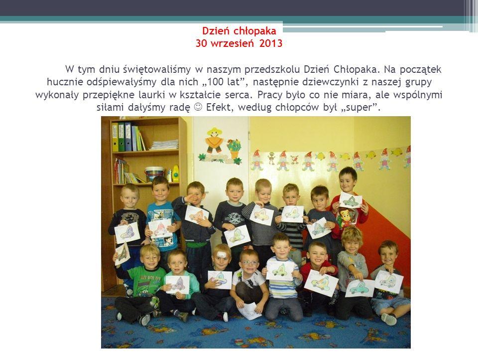 Dzień chłopaka 30 wrzesień 2013 W tym dniu świętowaliśmy w naszym przedszkolu Dzień Chłopaka.