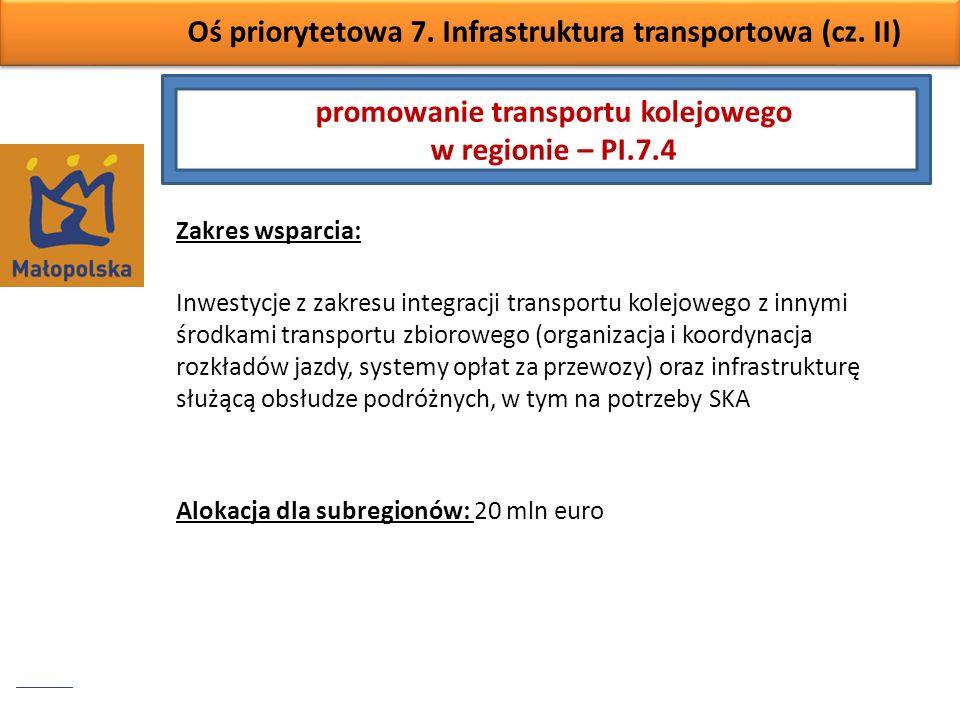 Oś priorytetowa 7. Infrastruktura transportowa (cz. II) Zakres wsparcia: Inwestycje z zakresu integracji transportu kolejowego z innymi środkami trans