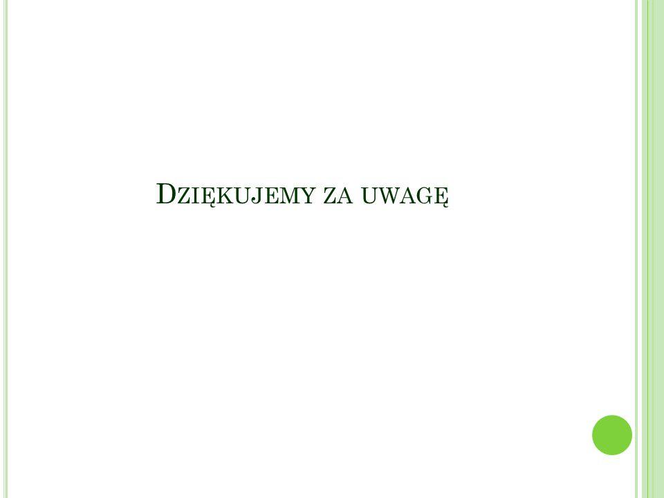 D ZIĘKUJEMY ZA UWAGĘ