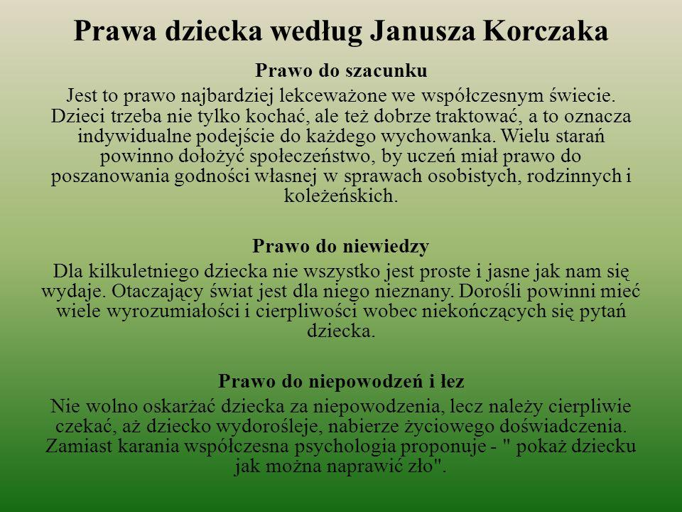 Prawa dziecka według Janusza Korczaka Prawo do szacunku Jest to prawo najbardziej lekceważone we współczesnym świecie. Dzieci trzeba nie tylko kochać,