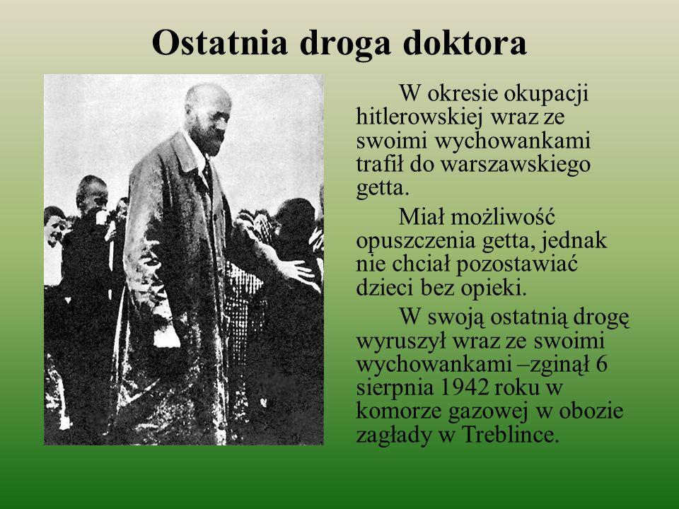 Ostatnia droga doktora W okresie okupacji hitlerowskiej wraz ze swoimi wychowankami trafił do warszawskiego getta. Miał możliwość opuszczenia getta, j