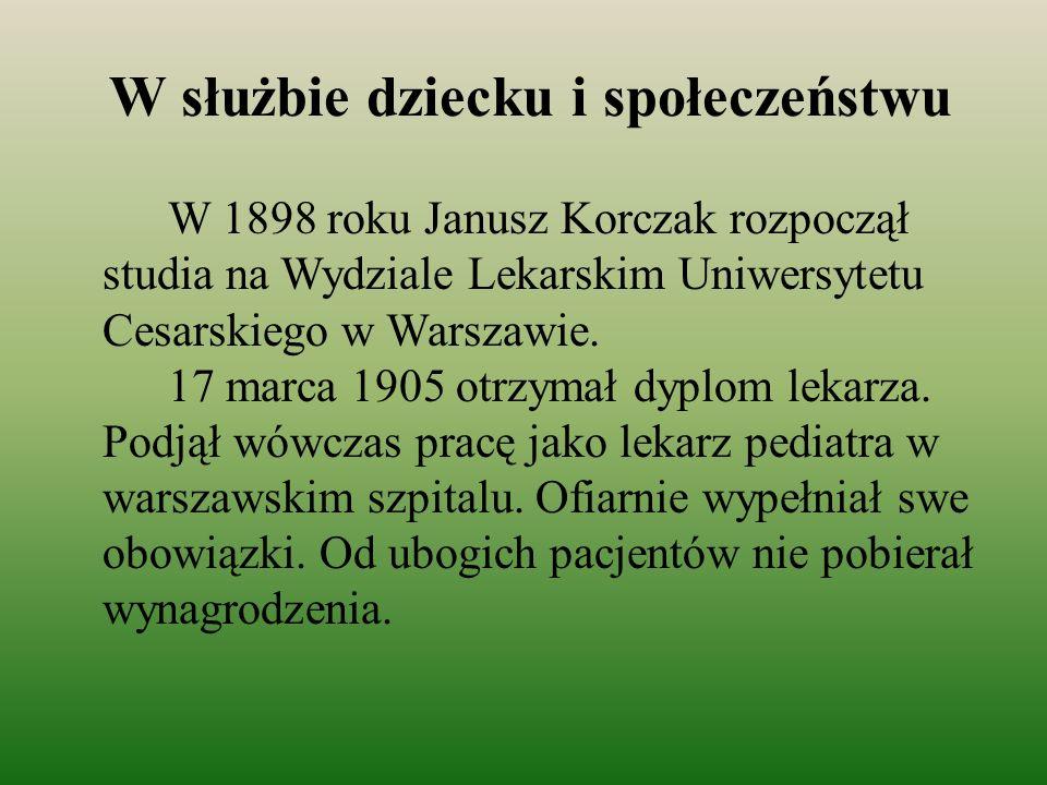 W służbie dziecku i społeczeństwu W 1898 roku Janusz Korczak rozpoczął studia na Wydziale Lekarskim Uniwersytetu Cesarskiego w Warszawie. 17 marca 190