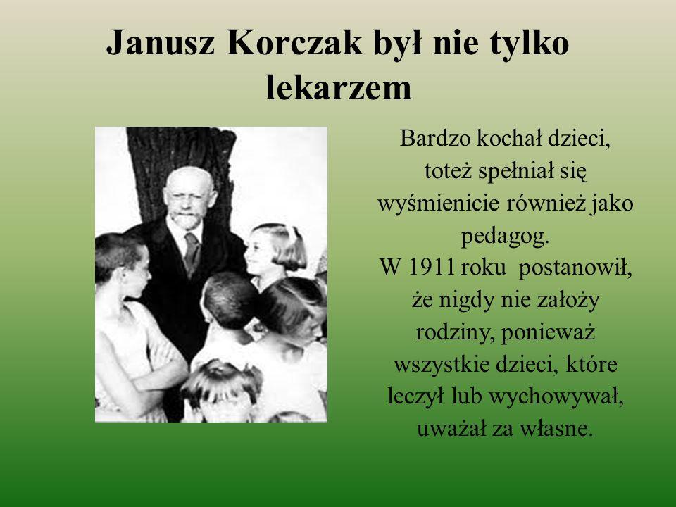 Janusz Korczak był nie tylko lekarzem Bardzo kochał dzieci, toteż spełniał się wyśmienicie również jako pedagog. W 1911 roku postanowił, że nigdy nie