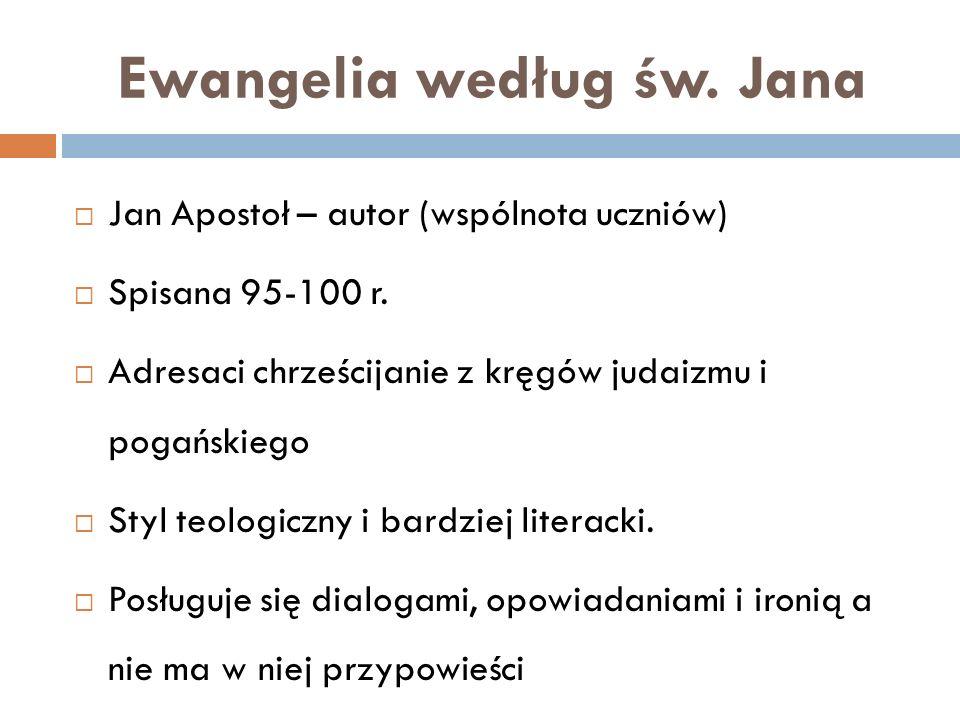 Ewangelia według św.Jana Jan Apostoł – autor (wspólnota uczniów) Spisana 95-100 r.