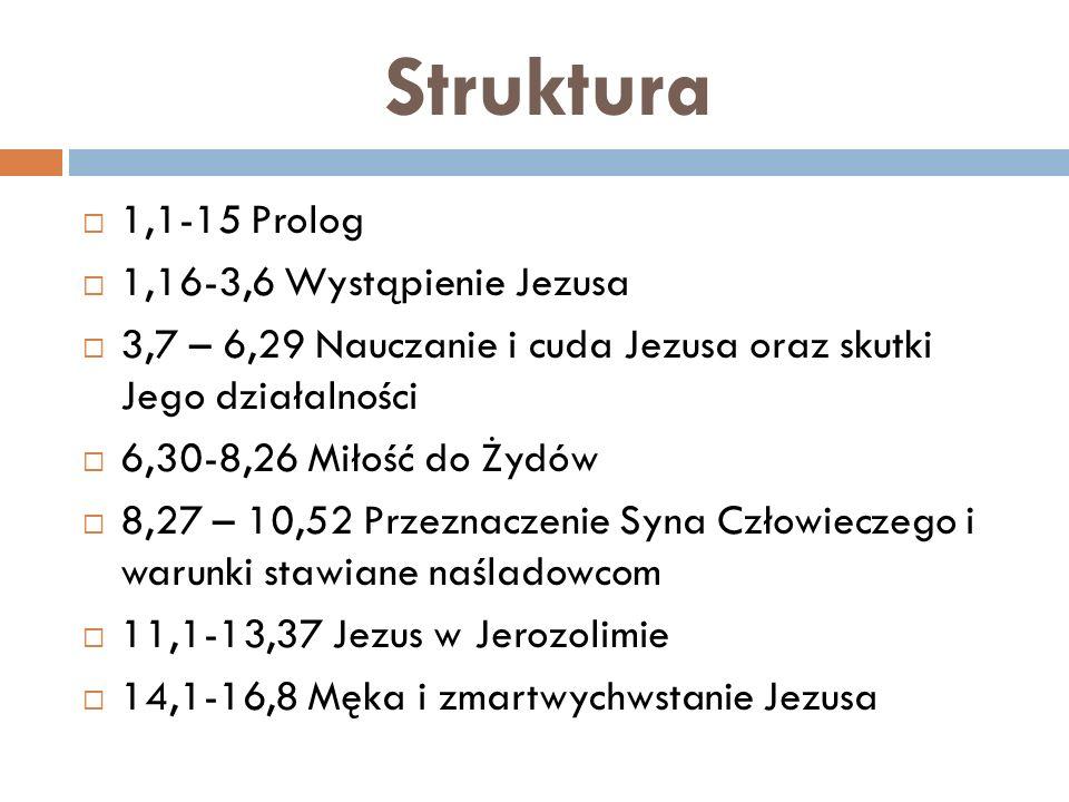 Struktura 1,1-15 Prolog 1,16-3,6 Wystąpienie Jezusa 3,7 – 6,29 Nauczanie i cuda Jezusa oraz skutki Jego działalności 6,30-8,26 Miłość do Żydów 8,27 – 10,52 Przeznaczenie Syna Człowieczego i warunki stawiane naśladowcom 11,1-13,37 Jezus w Jerozolimie 14,1-16,8 Męka i zmartwychwstanie Jezusa