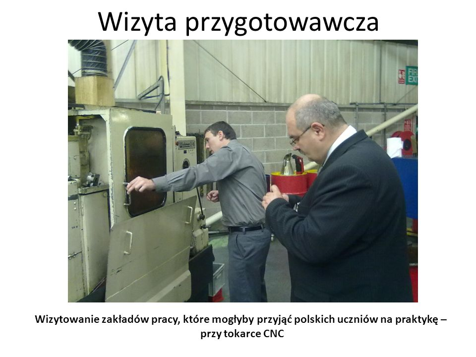 Wizyta przygotowawcza Wizytowanie zakładów pracy, które mogłyby przyjąć polskich uczniów na praktykę – zespół obrabiarek CNC