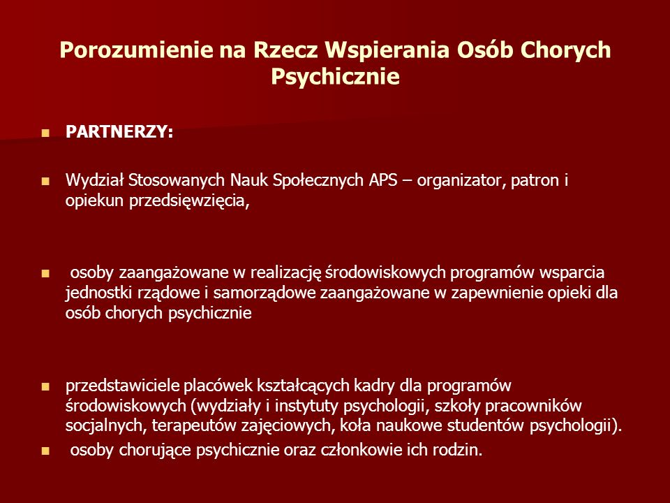 Porozumienie na Rzecz Wspierania Osób Chorych Psychicznie PARTNERZY: Wydział Stosowanych Nauk Społecznych APS – organizator, patron i opiekun przedsię