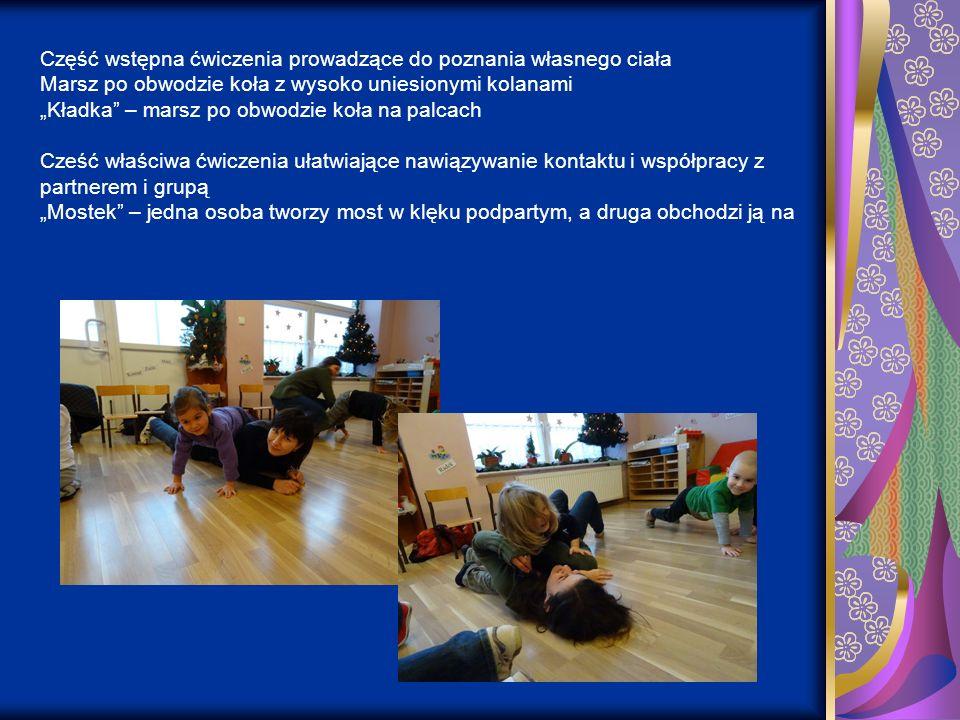 Część wstępna ćwiczenia prowadzące do poznania własnego ciała Marsz po obwodzie koła z wysoko uniesionymi kolanami Kładka – marsz po obwodzie koła na