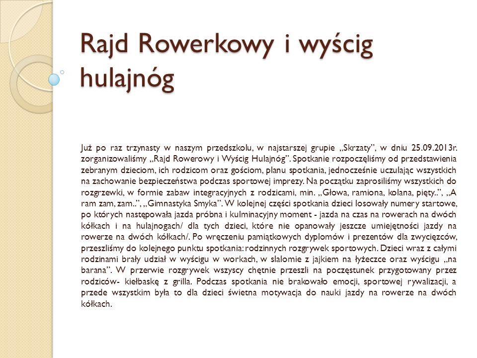 Rajd Rowerkowy i wyścig hulajnóg Już po raz trzynasty w naszym przedszkolu, w najstarszej grupie Skrzaty, w dniu 25.09.2013r.