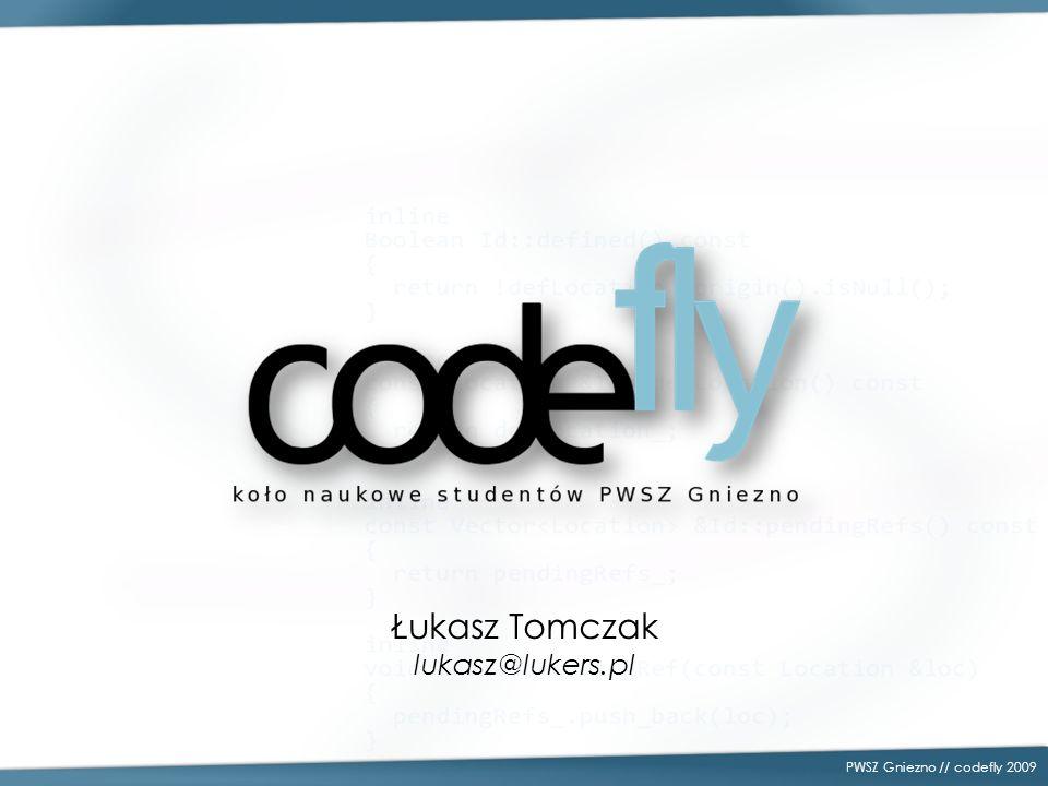 PWSZ Gniezno // codefly 2009 Łukasz Tomczak lukasz@lukers.pl