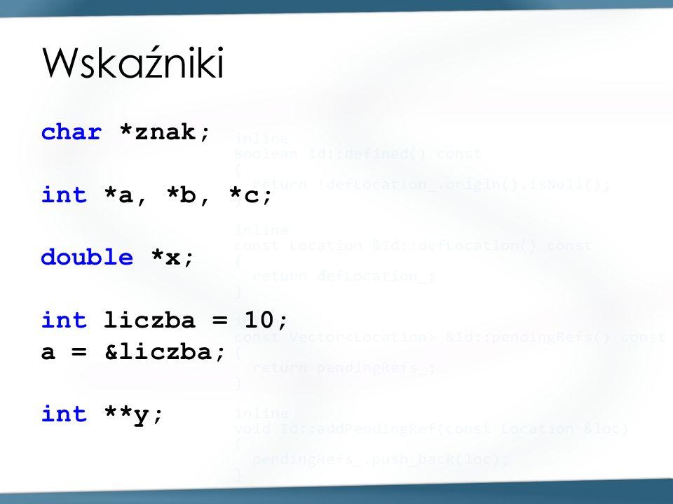 Wskaźniki char *znak; int *a, *b, *c; double *x; int liczba = 10; a = &liczba; int **y;