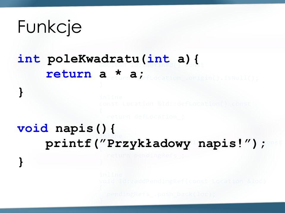 Funkcje int poleKwadratu(int a){ return a * a; } void napis(){ printf(Przykładowy napis!); }
