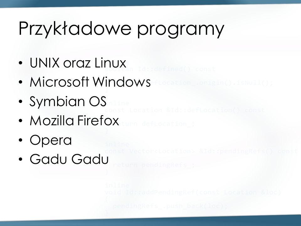 Przykładowe programy UNIX oraz Linux Microsoft Windows Symbian OS Mozilla Firefox Opera Gadu Gadu