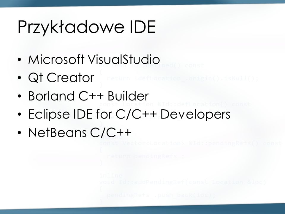 Przykładowe IDE Microsoft VisualStudio Qt Creator Borland C++ Builder Eclipse IDE for C/C++ Developers NetBeans C/C++