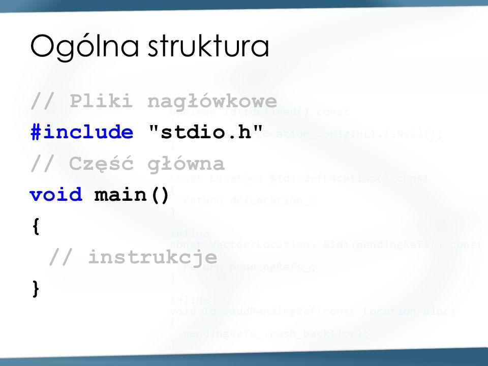 Ogólna struktura // Pliki nagłówkowe #include