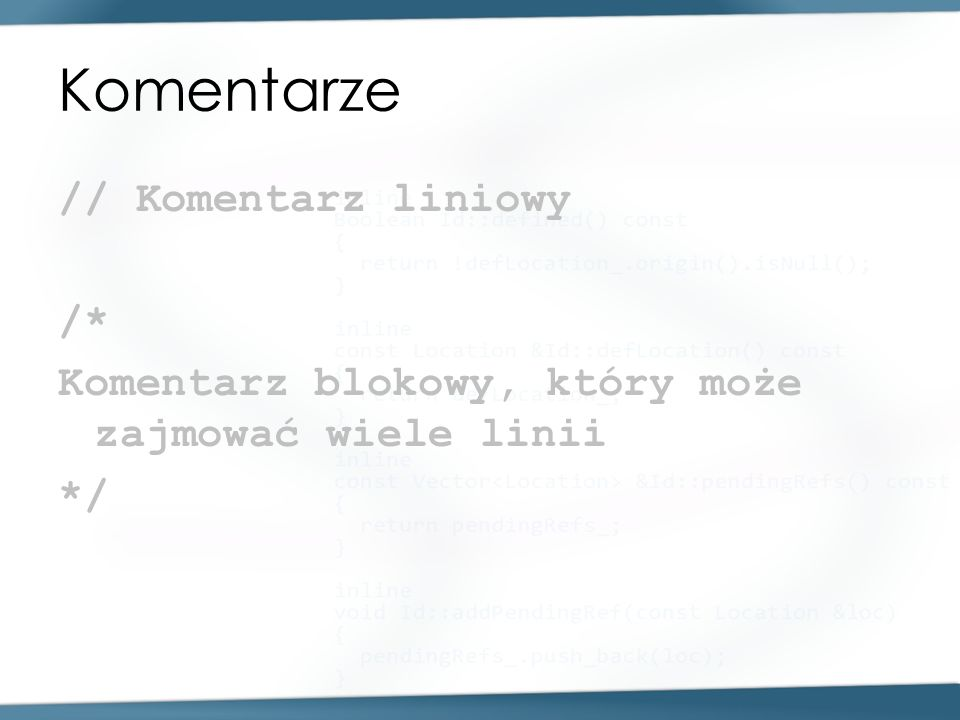 Komentarze // Komentarz liniowy /* Komentarz blokowy, który może zajmować wiele linii */
