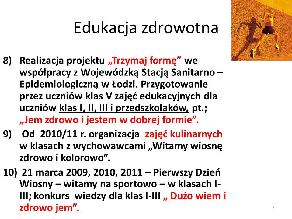 Edukacja zdrowotna 8)Realizacja projektu Trzymaj formę we współpracy z Wojewódzką Stacją Sanitarno – Epidemiologiczną w Łodzi. Przygotowanie przez ucz