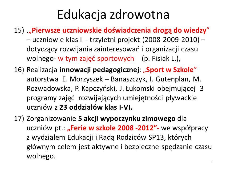 Edukacja zdrowotna 15).Pierwsze uczniowskie doświadczenia drogą do wiedzy – uczniowie klas I - trzyletni projekt (2008-2009-2010) – dotyczący rozwijan