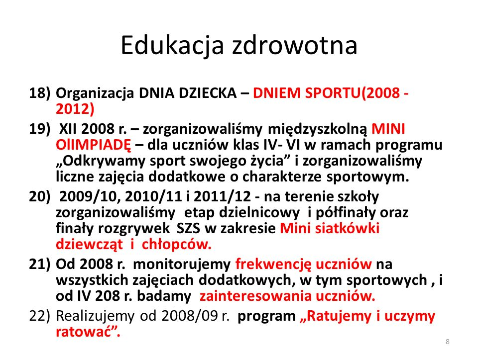 Edukacja zdrowotna 18)Organizacja DNIA DZIECKA – DNIEM SPORTU(2008 - 2012) 19) XII 2008 r. – zorganizowaliśmy międzyszkolną MINI OlIMPIADĘ – dla uczni
