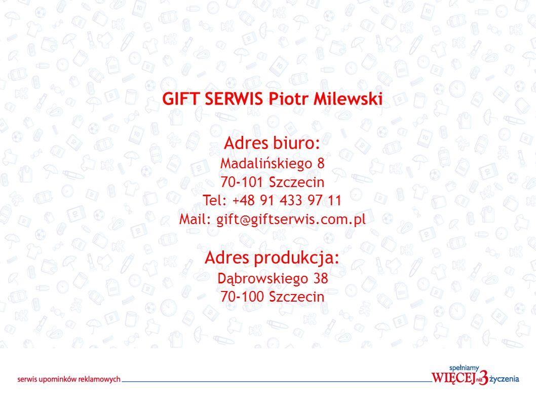GIFT SERWIS Piotr Milewski Adres biuro: Madalińskiego 8 70-101 Szczecin Tel: +48 91 433 97 11 Mail: gift@giftserwis.com.pl Adres produkcja: Dąbrowskie
