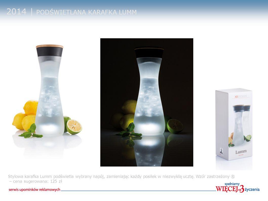 2014 | PODŚWIETLANA KARAFKA LUMM Stylowa karafka Lumm podświetla wybrany napój, zamieniając każdy posiłek w niezwykłą ucztę. Wzór zastrzeżony ® – cena