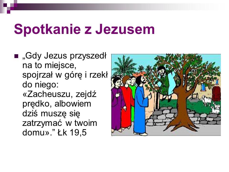 Spotkanie z Jezusem Gdy Jezus przyszedł na to miejsce, spojrzał w górę i rzekł do niego: «Zacheuszu, zejdź prędko, albowiem dziś muszę się zatrzymać w